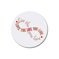 Live The Life You Love Rubber Coaster (Round)  by theimagezone