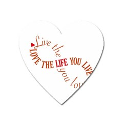 Live The Life You Love Heart Magnet by theimagezone