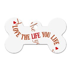 Live The Life You Love Dog Tag Bone (Two Sides) by theimagezone