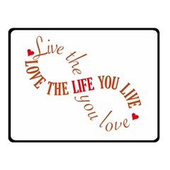 Live The Life You Love Double Sided Fleece Blanket (small)  by theimagezone