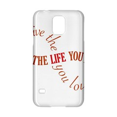 Live The Life You Love Samsung Galaxy S5 Hardshell Case  by theimagezone