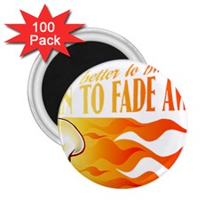 Its Better To Burn Out Than To Fade Away 2 25  Magnets (100 Pack)  by Zerohabanero