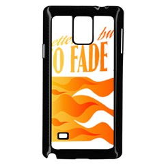 Its Better To Burn Out Than To Fade Away Samsung Galaxy Note 4 Case (black) by Zerohabanero