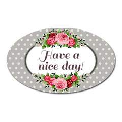Have a nice day Magnet (Oval) by typewriter