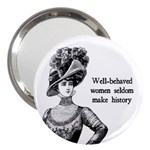 Well-Behaved Women Seldom Make History 3  Handbag Mirrors
