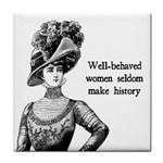 Well-Behaved Women Seldom Make History Tile Coasters