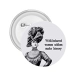 Well-Behaved Women Seldom Make History 2.25  Buttons