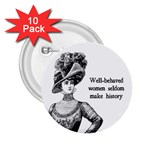Well-Behaved Women Seldom Make History 2.25  Buttons (10 pack)