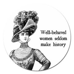 Well Behaved Women Seldom Make History Magnet 5  (round) by waywardmuse