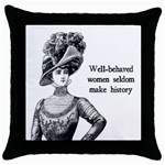 Well-Behaved Women Seldom Make History Throw Pillow Cases (Black)