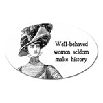 Well-Behaved Women Seldom Make History Oval Magnet