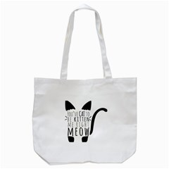 You ve Cat To Be Kitten Me Right Meow Tote Bag (white) by TanyaDraws