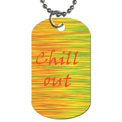 Chill Out Dog Tag (two Sides) by Valentinaart