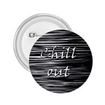 Black an white  Chill out  2.25  Buttons