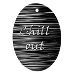 Black an white  Chill out  Ornament (Oval)