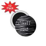 Black an white  Chill out  1.75  Magnets (10 pack)