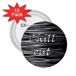 Black an white  Chill out  2.25  Buttons (10 pack)
