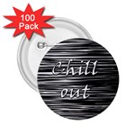 Black an white  Chill out  2.25  Buttons (100 pack)