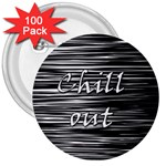 Black an white  Chill out  3  Buttons (100 pack)