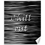 Black an white  Chill out  Canvas 8  x 10