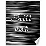 Black an white  Chill out  Canvas 12  x 16