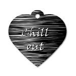 Black an white  Chill out  Dog Tag Heart (Two Sides)