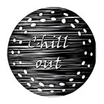 Black an white  Chill out  Round Filigree Ornament (2Side)