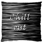 Black an white  Chill out  Large Cushion Case (Two Sides)