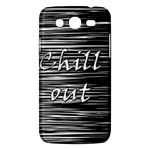 Black an white  Chill out  Samsung Galaxy Mega 5.8 I9152 Hardshell Case