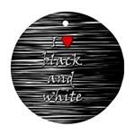 I love black and white 2 Ornament (Round)