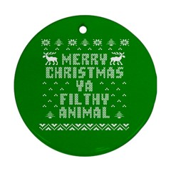 Ugly Christmas Ya Filthy Animal Ornament (round)  by Onesevenart