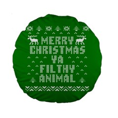 Ugly Christmas Ya Filthy Animal Standard 15  Premium Round Cushions by Onesevenart