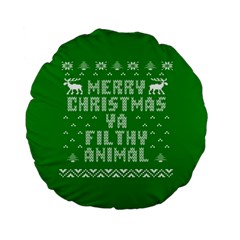 Ugly Christmas Ya Filthy Animal Standard 15  Premium Flano Round Cushions by Onesevenart