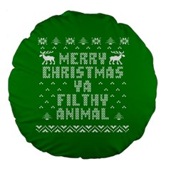 Ugly Christmas Ya Filthy Animal Large 18  Premium Flano Round Cushions by Onesevenart