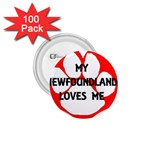 My Newfie Loves Me 1.75  Buttons (100 pack)