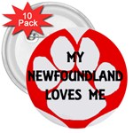 My Newfie Loves Me 3  Buttons (10 pack)