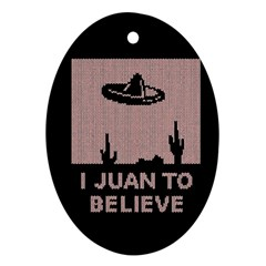 I Juan To Believe Ugly Holiday Christmas Black Background Oval Ornament (two Sides) by Onesevenart