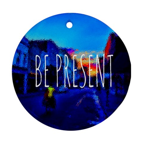 Be Present By Rose   Ornament (round)   Busuaidbqzy8   Www Artscow Com Front