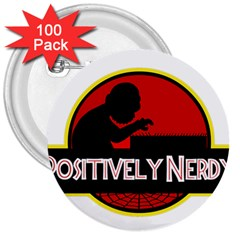 Positively Nerdy 3  Buttons (100 Pack)  by Onesevenart