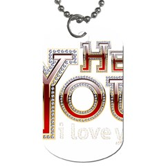Hey You I Love You Dog Tag (One Side) by Onesevenart