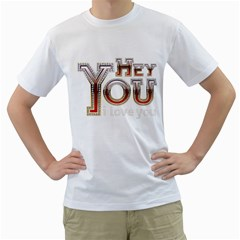 Hey You I Love You Men s T Shirt (white)  by Onesevenart