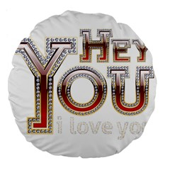 Hey You I Love You Large 18  Premium Flano Round Cushions by Onesevenart