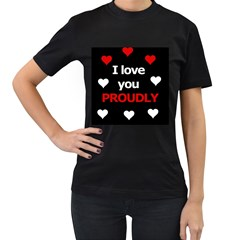 I Love You Proudly Women s T Shirt (black) by Valentinaart
