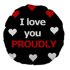 I Love You Proudly Large 18  Premium Flano Round Cushions by Valentinaart