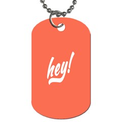 Hey White Text Orange Sign Dog Tag (two Sides) by Alisyart