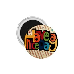 Have A Nice Happiness Happy Day 1 75  Magnets by Simbadda