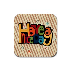 Have A Nice Happiness Happy Day Rubber Square Coaster (4 Pack)  by Simbadda