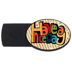 Have A Nice Happiness Happy Day Usb Flash Drive Oval (4 Gb) by Simbadda