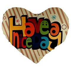Have A Nice Happiness Happy Day Large 19  Premium Flano Heart Shape Cushions by Simbadda