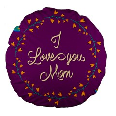 Happy Mothers Day Celebration I Love You Mom Large 18  Premium Flano Round Cushions by Nexatart